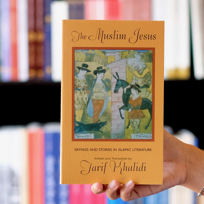 Muslim Jesus: Sayings and Stories in Islamic Literature