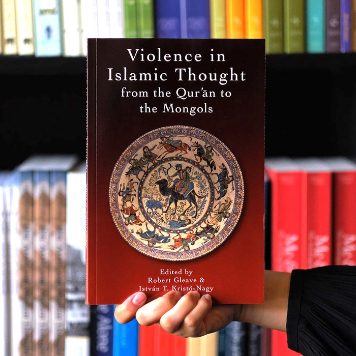 Violence in Islamic Thought from the Quran to the Mongols