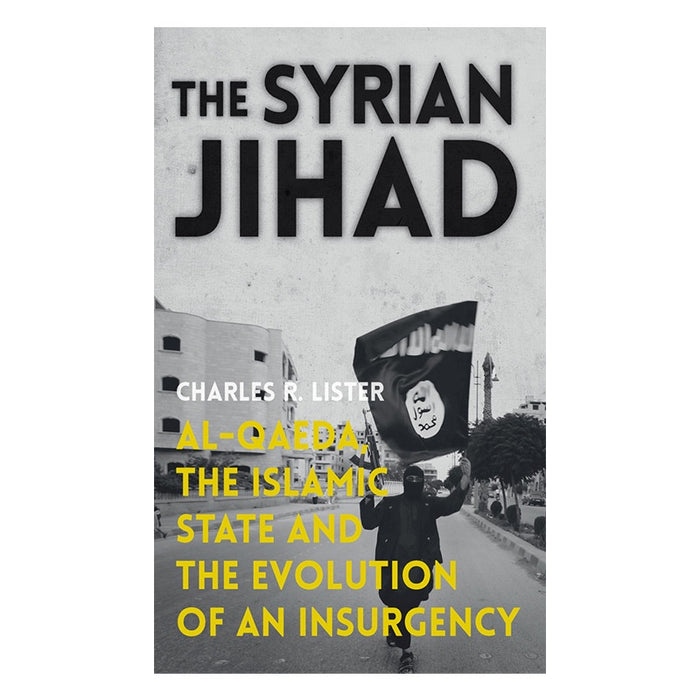 Syrian Jihad: Al-Qaeda, the Islamic State and the Evolution of an Insurgency