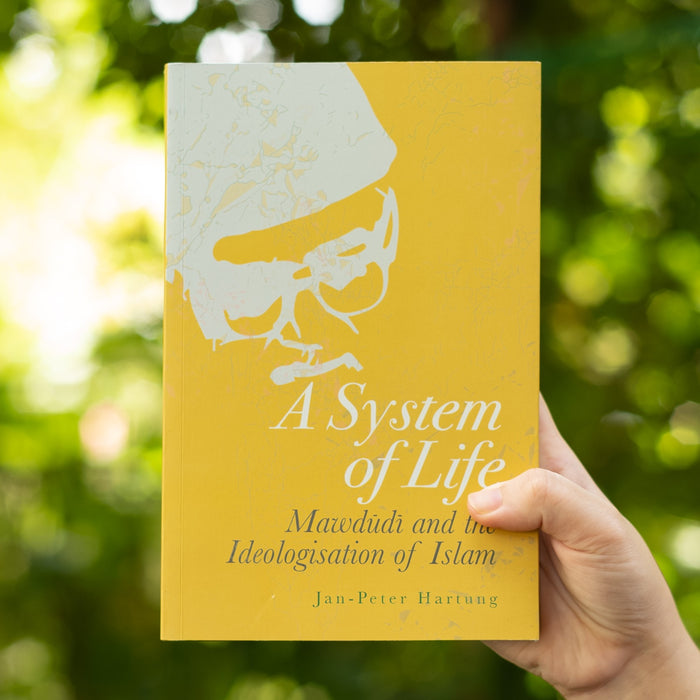 A System of Life: Mawdudi and the Ideologisation of Islam