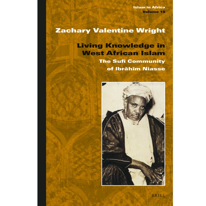 Living Knowledge in West African Islam: The Sufi Community of Ibrahim Niasse