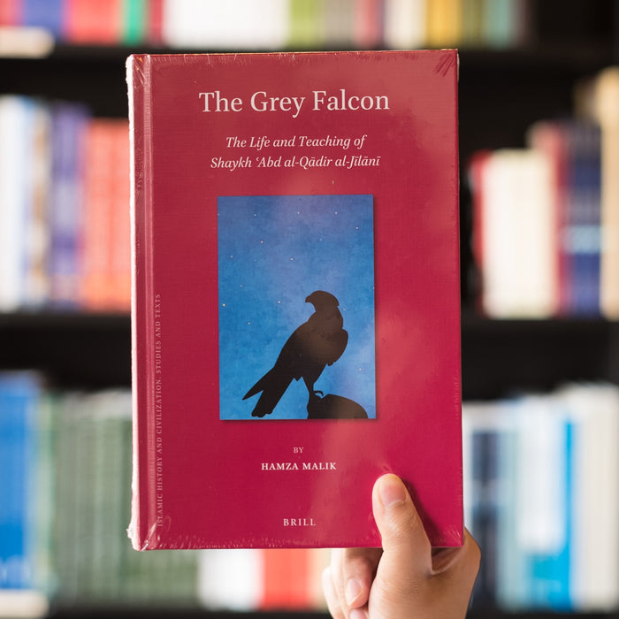 The Grey Falcon: The Life and Teaching of Shaykh ʿAbd al-Qadir al-Jilani