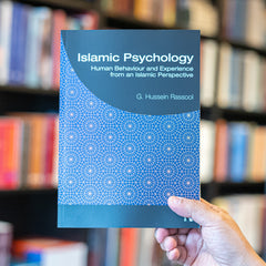 Islamic Psychology: Human Behaviour and Experience from an Islamic Perspective by G. Hussein Rassool