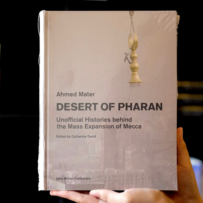 Desert of Pharan: Unofficial Histories Behind the Mass Expansion of Makkah