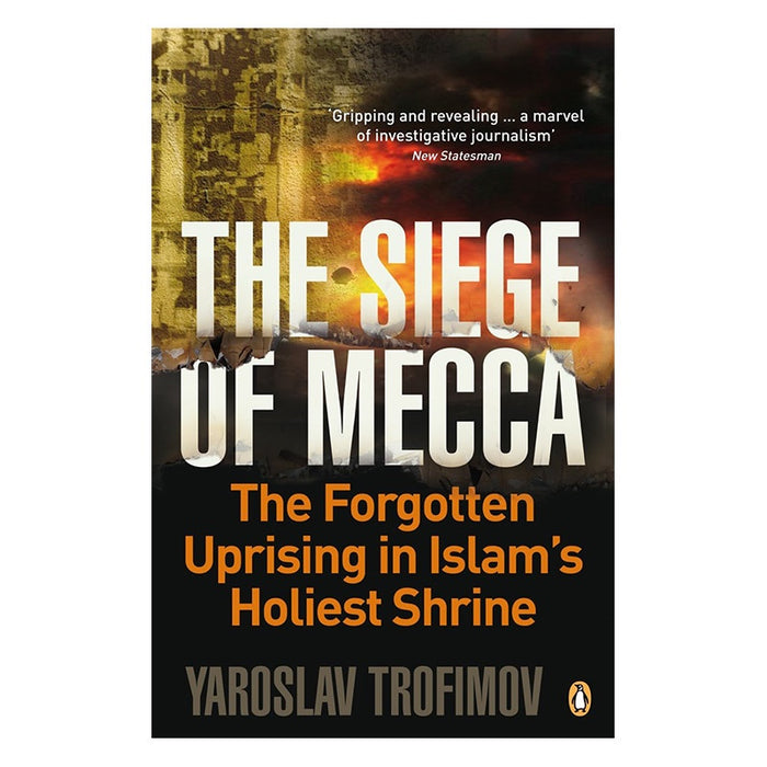 Siege of Mecca: The Forgotten Uprising in Islam s Holiest Shrine