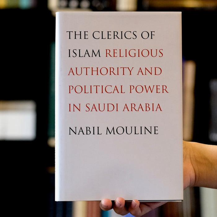 The Clerics of Islam: Religious Authority and Political Power in Saudi Arabia