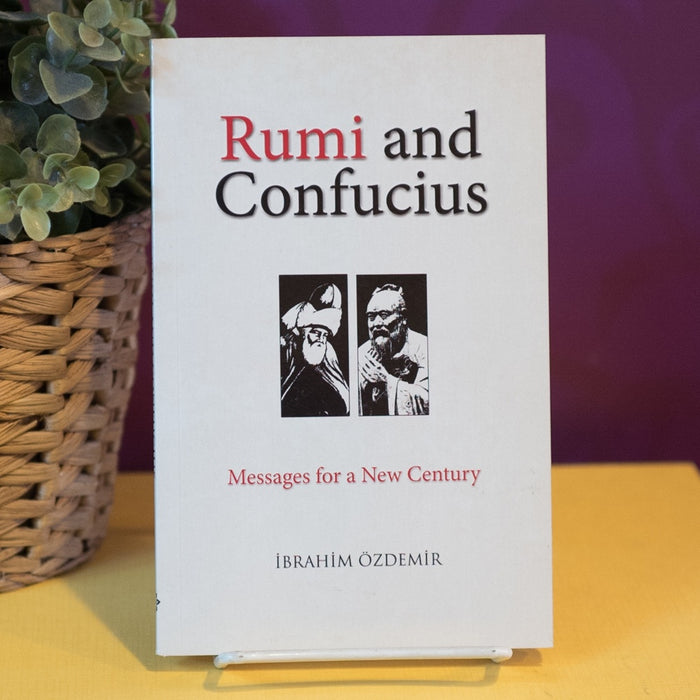 Rumi and Confucius: Messages for a New Century
