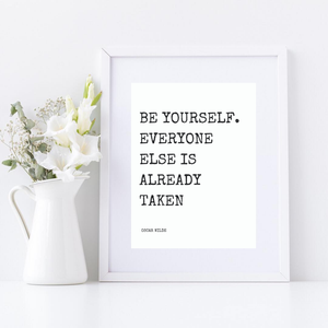 """Be Yourself. Everyone Else is Taken"" - Oscar Wilde"