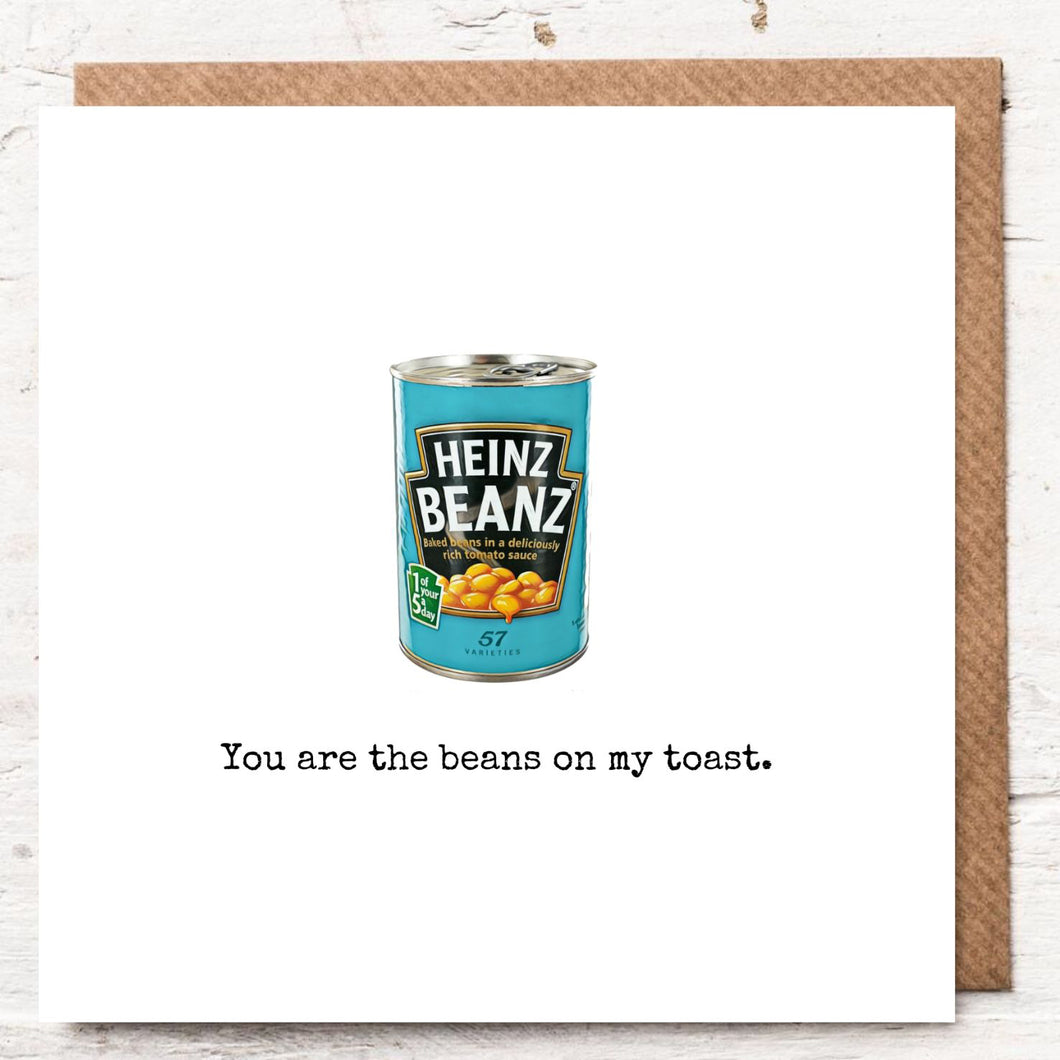 YOU ARE THE BEANS ON MY TOAST