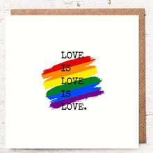Load image into Gallery viewer, Love is love is love.
