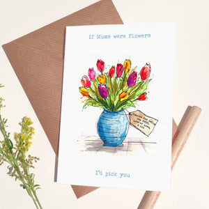 "Personalised ""If Mum's were Flowers I'd pick you"" Card"