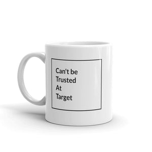 Can't be Trusted at Target Mug - The Great Lakes T Shirt, Apparel, and Clothing Company