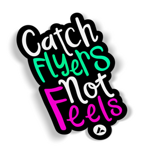 Catch Flyers Not Feels Diecut Sticker
