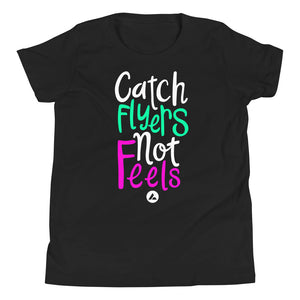 Catch Flyers Not Feels (Youth)