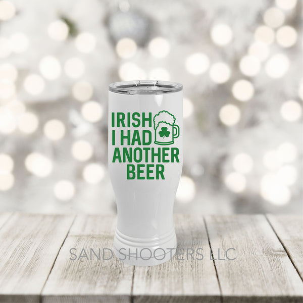 Stainless Steel pilsner with color graphic - Irish I Had Another Beer by Sand Shooters