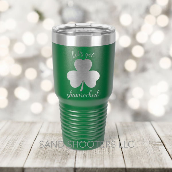 Let's Get Shamrocked laser engraved stainless steel tumbler by Sand Shooters