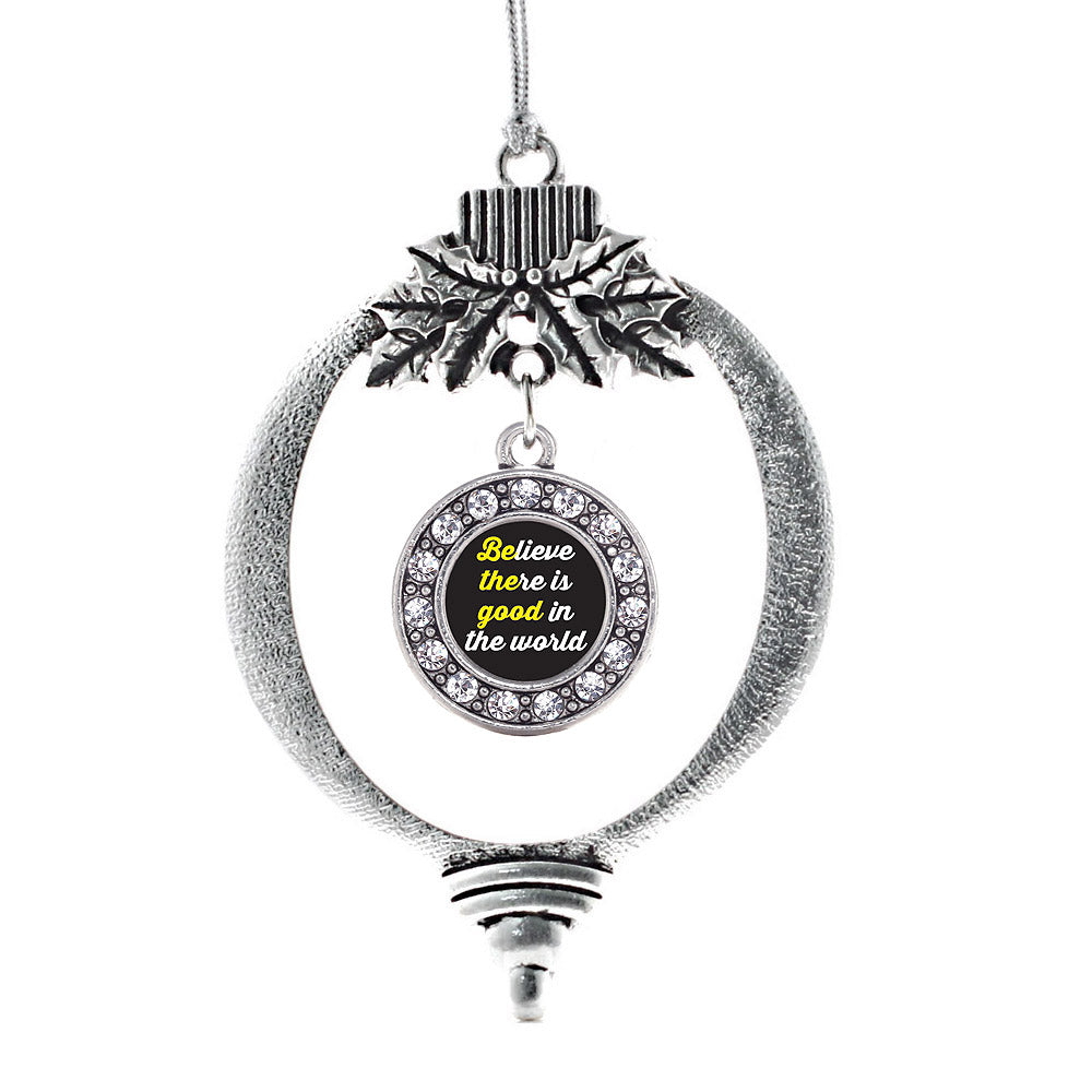 Believe There Is Good In The World Circle Charm Christmas / Holiday Ornament