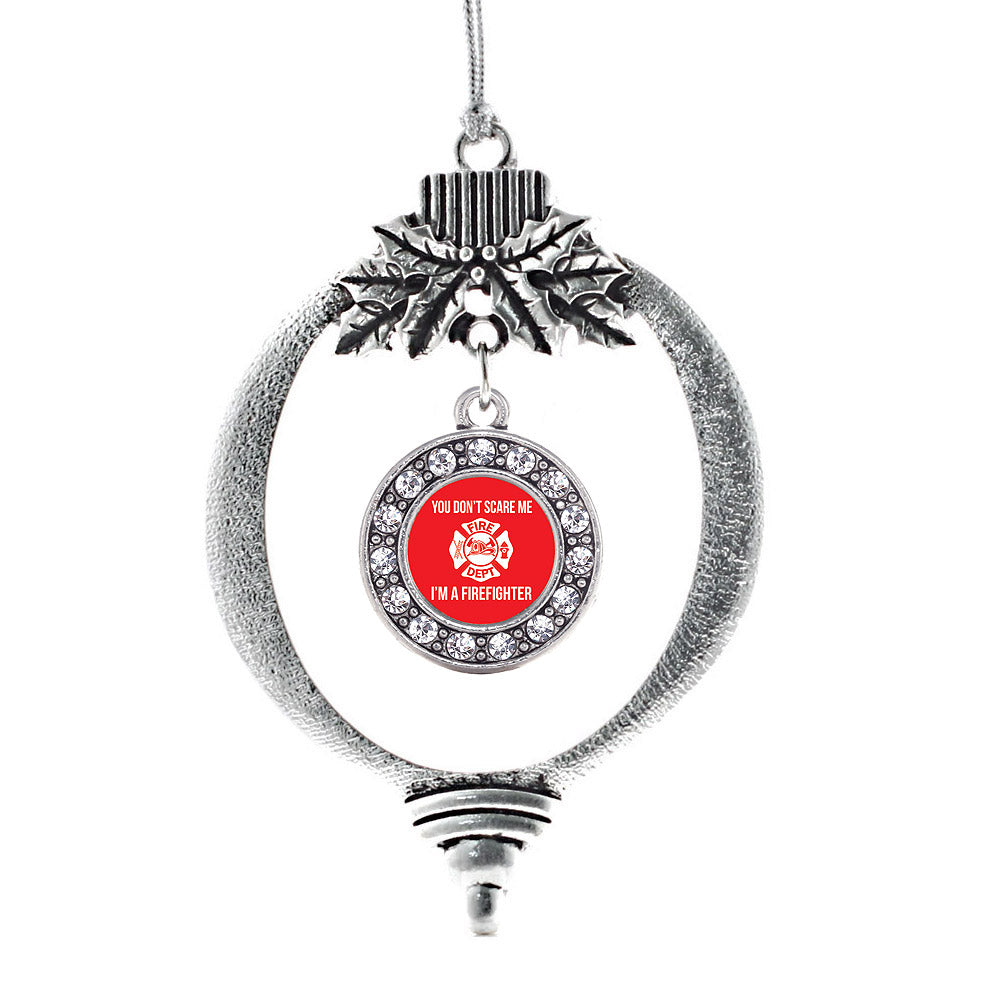You Don't Scare Me I'm A Firefighter Circle Charm Christmas / Holiday Ornament