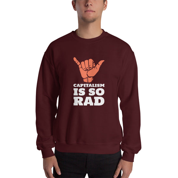 """Capitalism Is So Rad"" Sweatshirt"