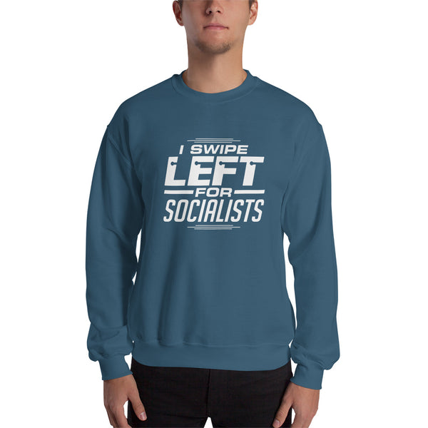 """I Swipe Left For Socialists"" Sweatshirt"