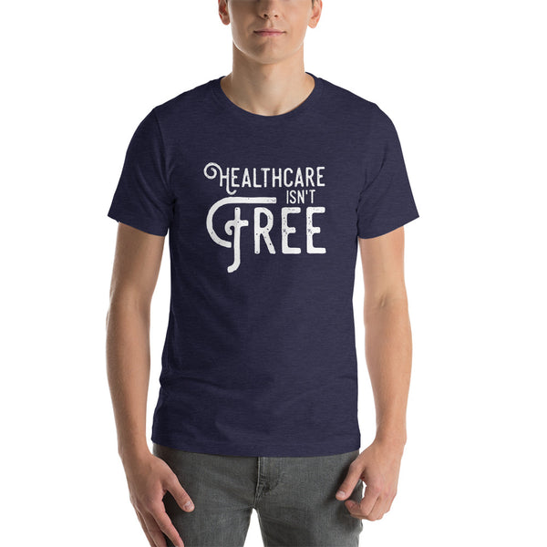 """Healthcare Isn't Free"" T-Shirt"