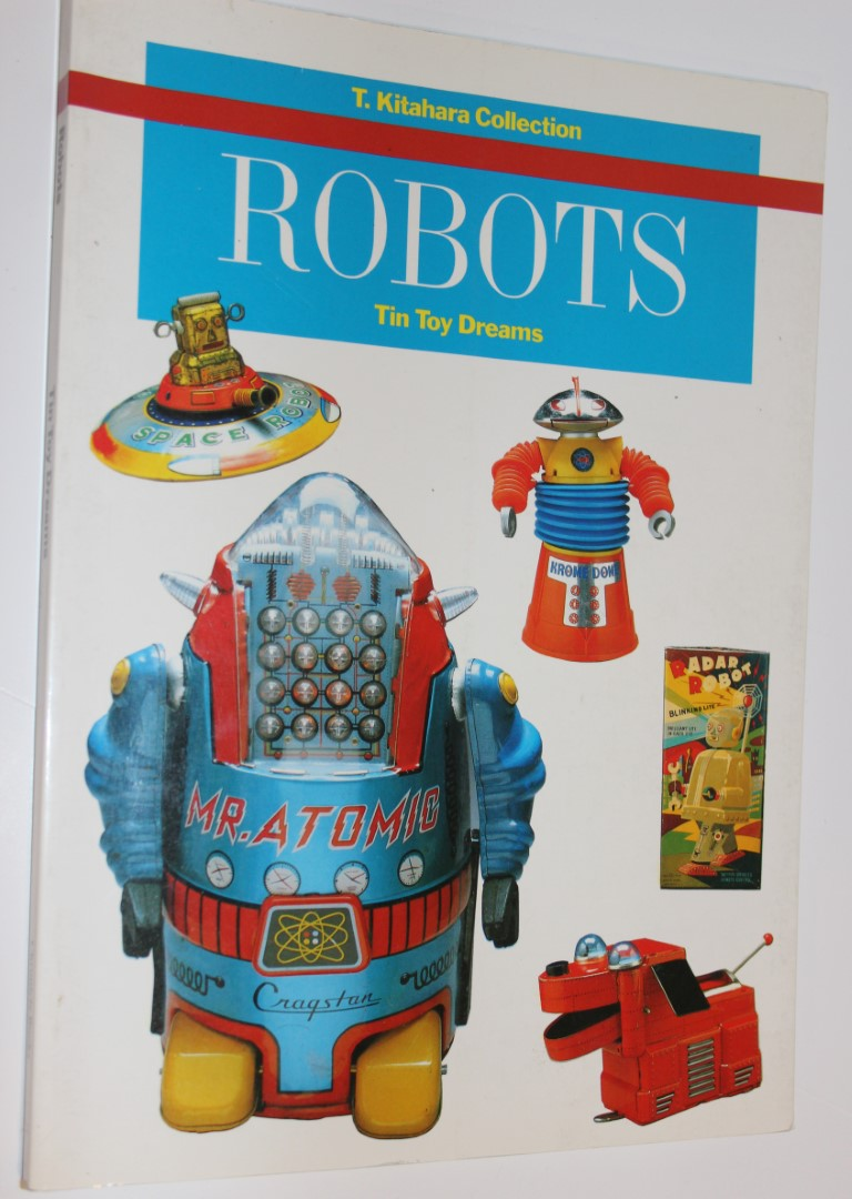 Robots - Tin Toy Dreams  -  T. Kitahara Collection