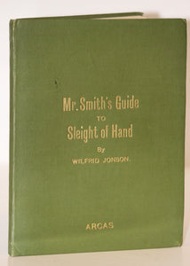Mr. Smith's Guide to Sleight of Hand  -  Wilfrid Jonson