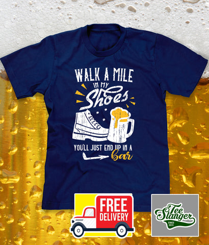 FUNNY DRINKING T-SHIRT WALK A MILE IN MY SHOES