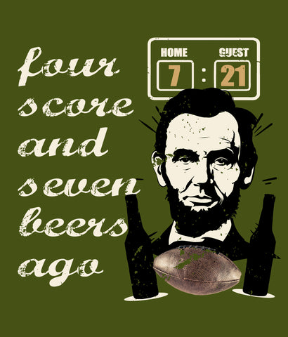 Abe Lincoln football t-shirt design closeup 4 score and 7 beers ago