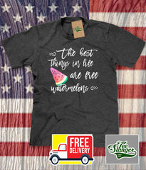 The Best Things in Life are Free funny watermelon t-shirt