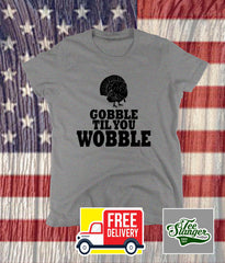 GOBBLE TIL YOU WOBBLE WOMEN'S TEE