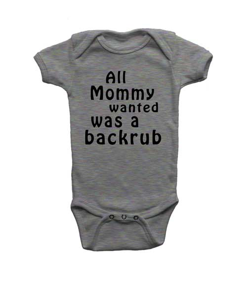 All Mom Wanted was a Backrub onesie.