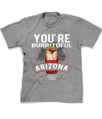 You're Burritoful Arizona t-shir
