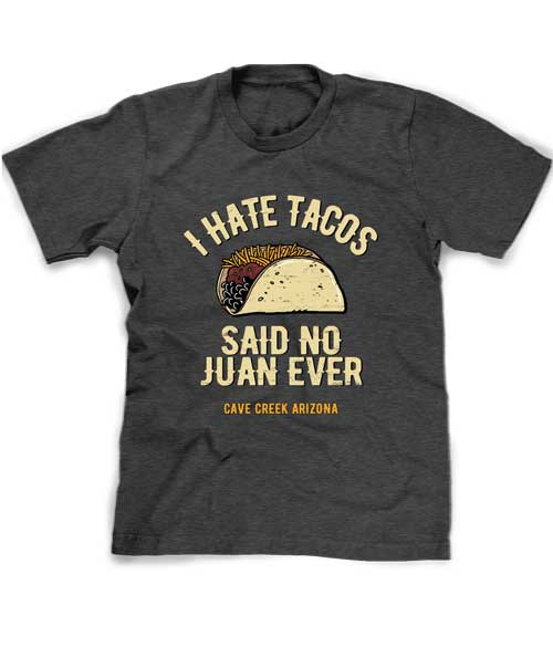 Arizona Taco t-shirt - I hate tacos said no Juan ever.
