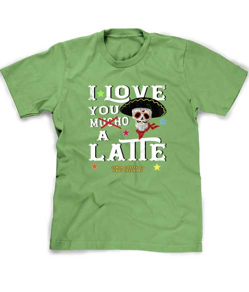 Love you a Latte espresso tee shirt in green bean color