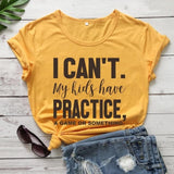 I Can't, My Kids Have Practice Tshirt