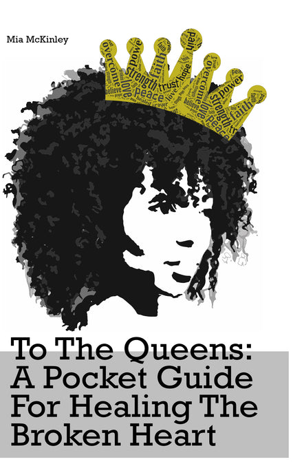 To The Queens: a pocket guide for healing the broken heart