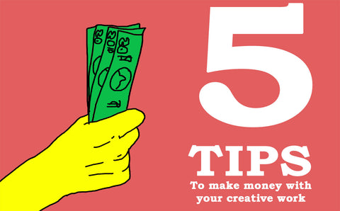 5 Tips To Making Money With Your Art