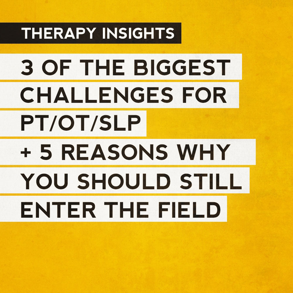 3 of the Biggest Challenges for PT/OT/SLP + 5 Reasons Why You Should Still Enter the Field