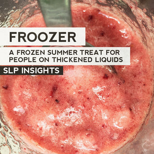 Froozer: A refreshing frozen treat for people on thickened liquids