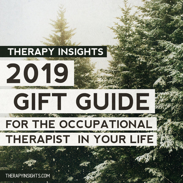 2019 Gift Guide for the Occupational Therapist (OT) In Your Life