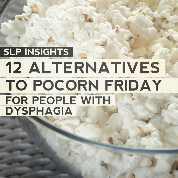 12 Alternatives to Popcorn Friday for People with Dysphagia