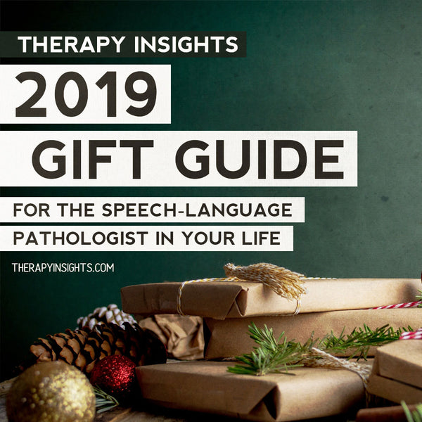 2019 Gift Guide for the Speech-Language Pathologist in Your Life