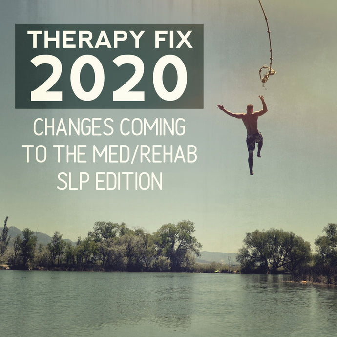 Therapy Fix 2020- Updates to the Med/Rehab SLP Edition