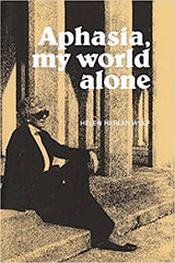Aphasia, My World Alone by Helen H. Wulf