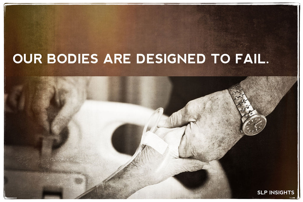 Our bodies are designed to fail.