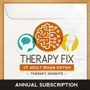 Therapy Fix - OT Adult Rehab Edition - Annual Subscription