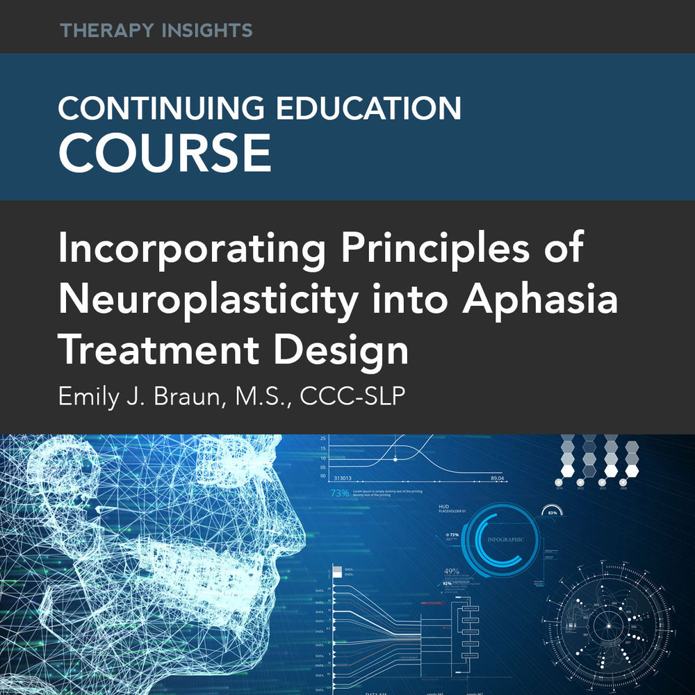 Course Webinar: Incorporating Principles of Neuroplasticity into Aphasia Treatment Design