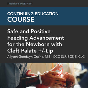 Course Webinar: Safe and Positive Feeding Advancement for the Newborn with Cleft Palate +/-Lip