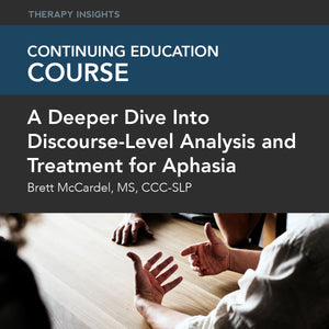Course Webinar: A Deeper Dive Into Discourse-Level Analysis and Treatment for Aphasia